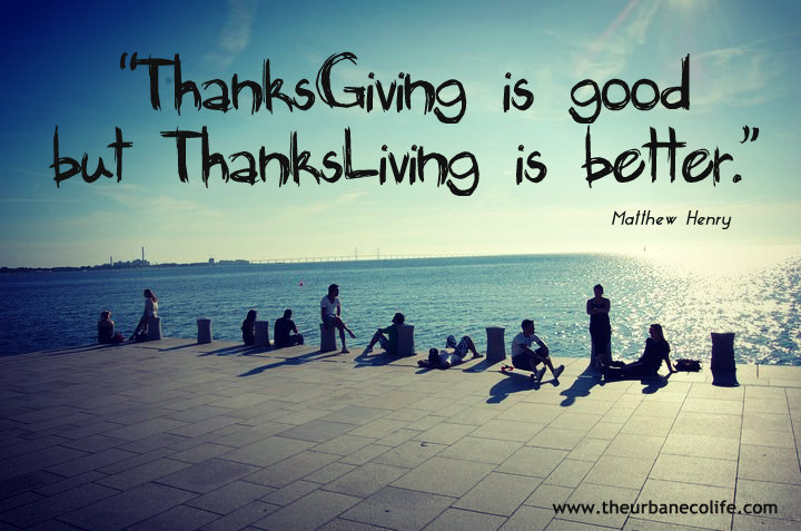 Thanksgiving is good but thanksliving is better