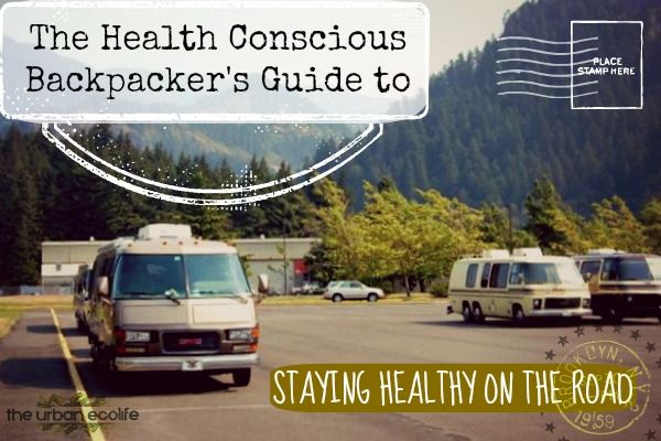 The Health Conscious Backpacker's Guide to Staying Healthy on The Road - The Urban Ecolife