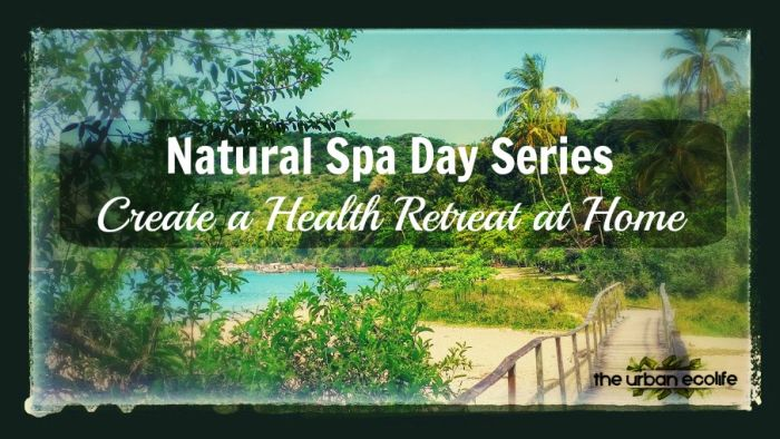 natural spa day series create a health retreat at home