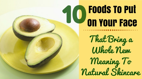 10 Foods To Put On Your Face for Natural Skincare