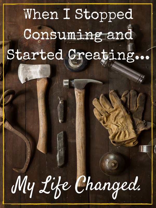 When-I-Stopped-Consuming-and-Started-Creating...-My-Life-Changed